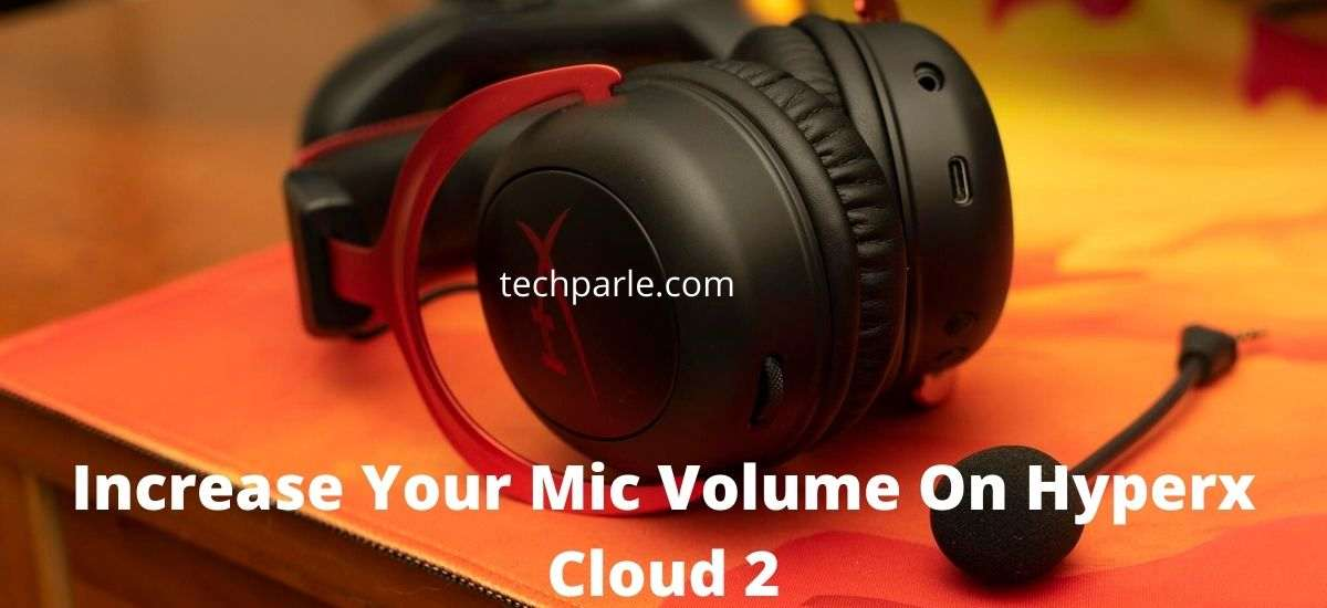 Increase Your Mic Volume On Hyperx Cloud 2