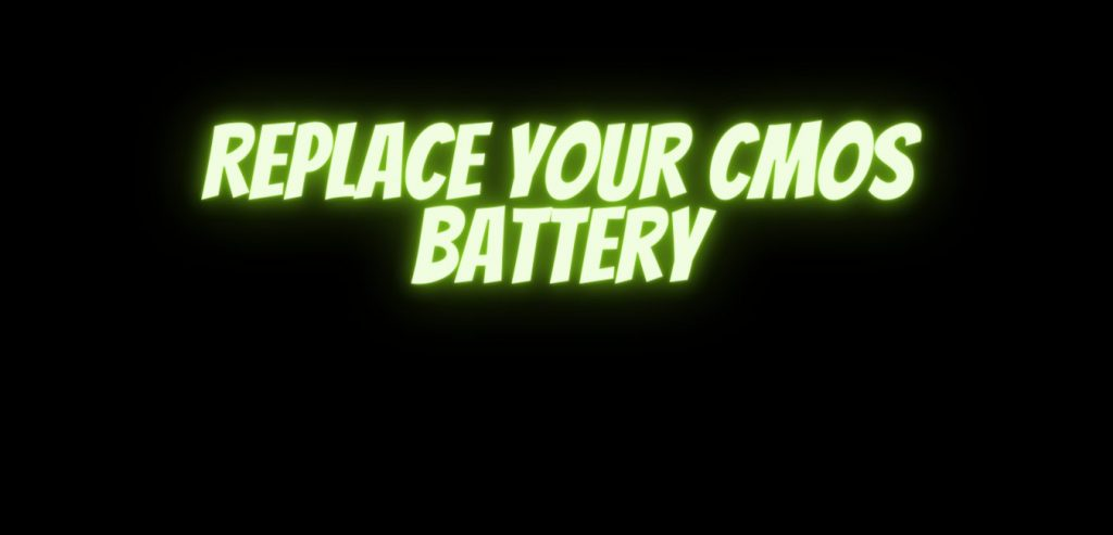 Replace your CMOS battery