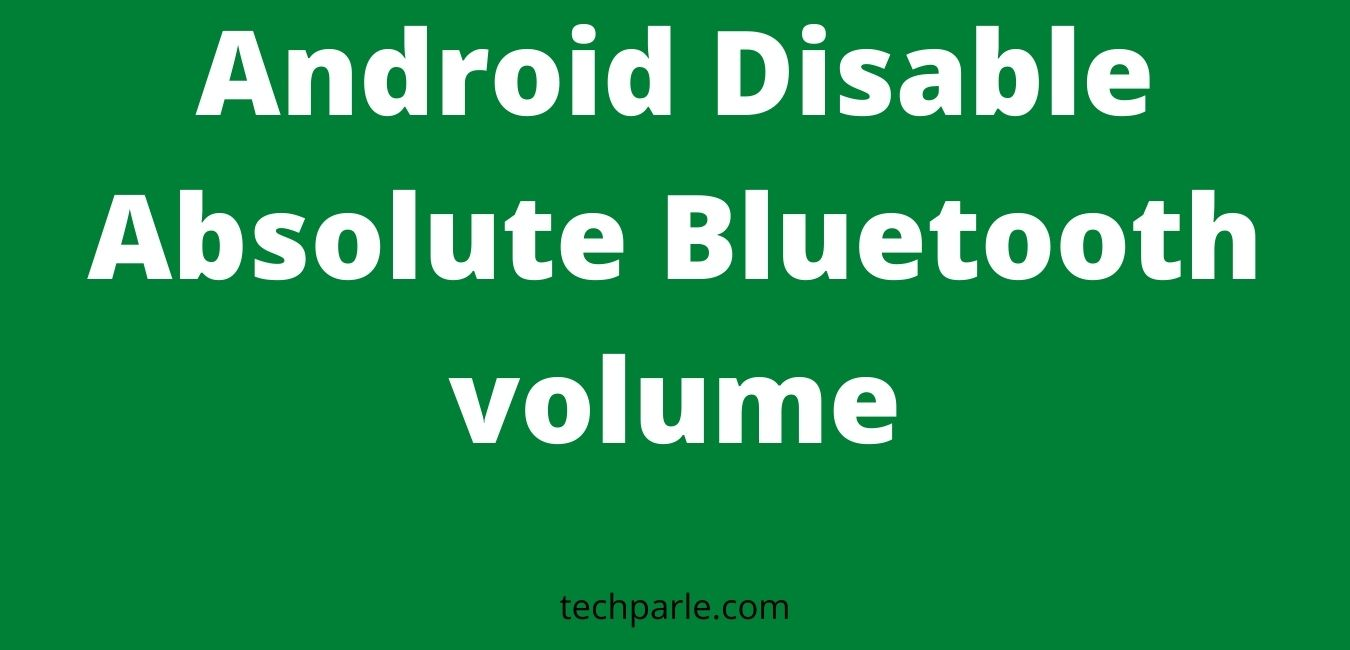 android disable absolute bluetooth volume